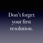 Don't forget your first resolution.